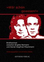 """""""Wär schön gewesen!"""" - Der Briefwechsel zwischen Brigitte Reimann und Siegfried Pitschmann"""